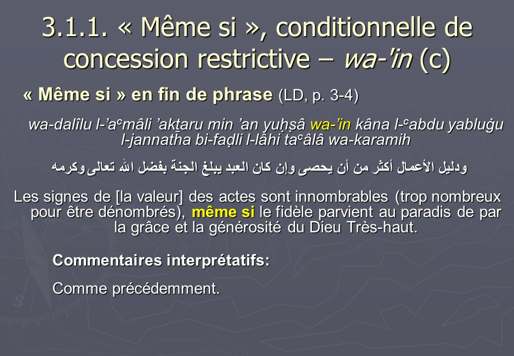 3.1.1. « Même si », conditionnelle de concession restrictive – wa-'in (c) « Même si » en fin de phrase (LD, p. 3-4) wa-dalîlu l-a c mâli aktaru min an