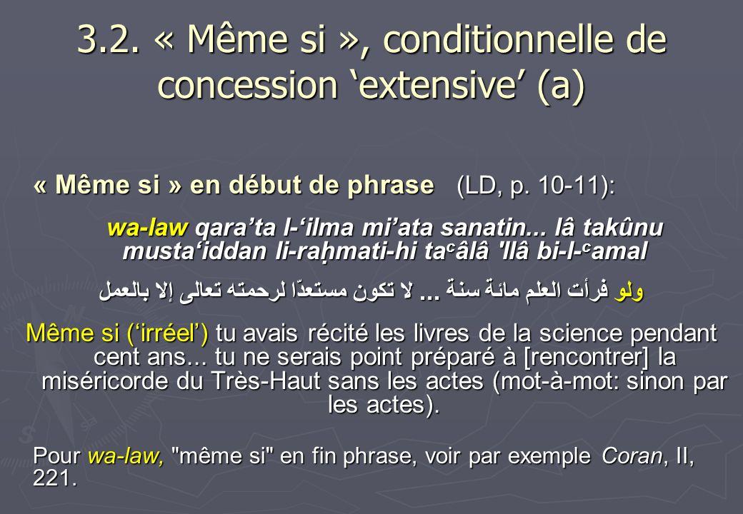 3.2. « Même si », conditionnelle de concession extensive (a) « Même si » en début de phrase (LD, p. 10-11): wa-law qarata l-ilma miata sanatin... lâ t