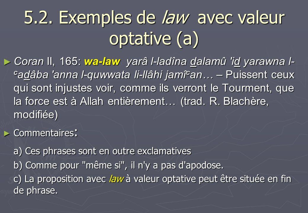 5.2. Exemples de law avec valeur optative (a) Coran II, 165: wa-law yarâ l-ladîna dalamû 'id yarawna l- c adâba 'anna l-quwwata li-llâhi jamî c an… –