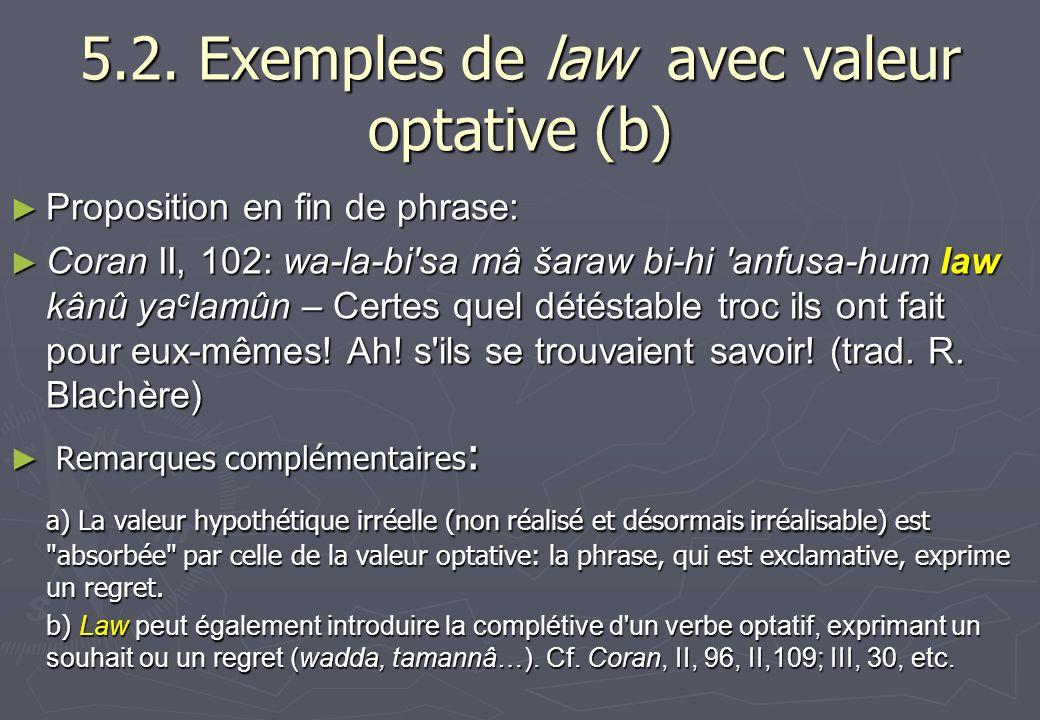 5.2. Exemples de law avec valeur optative (b) Proposition en fin de phrase: Proposition en fin de phrase: Coran II, 102: wa-la-bi'sa mâ šaraw bi-hi 'a