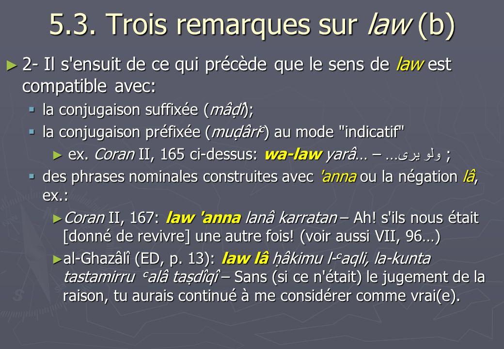 5.3. Trois remarques sur law (b) 2- Il s'ensuit de ce qui précède que le sens de law est compatible avec: 2- Il s'ensuit de ce qui précède que le sens