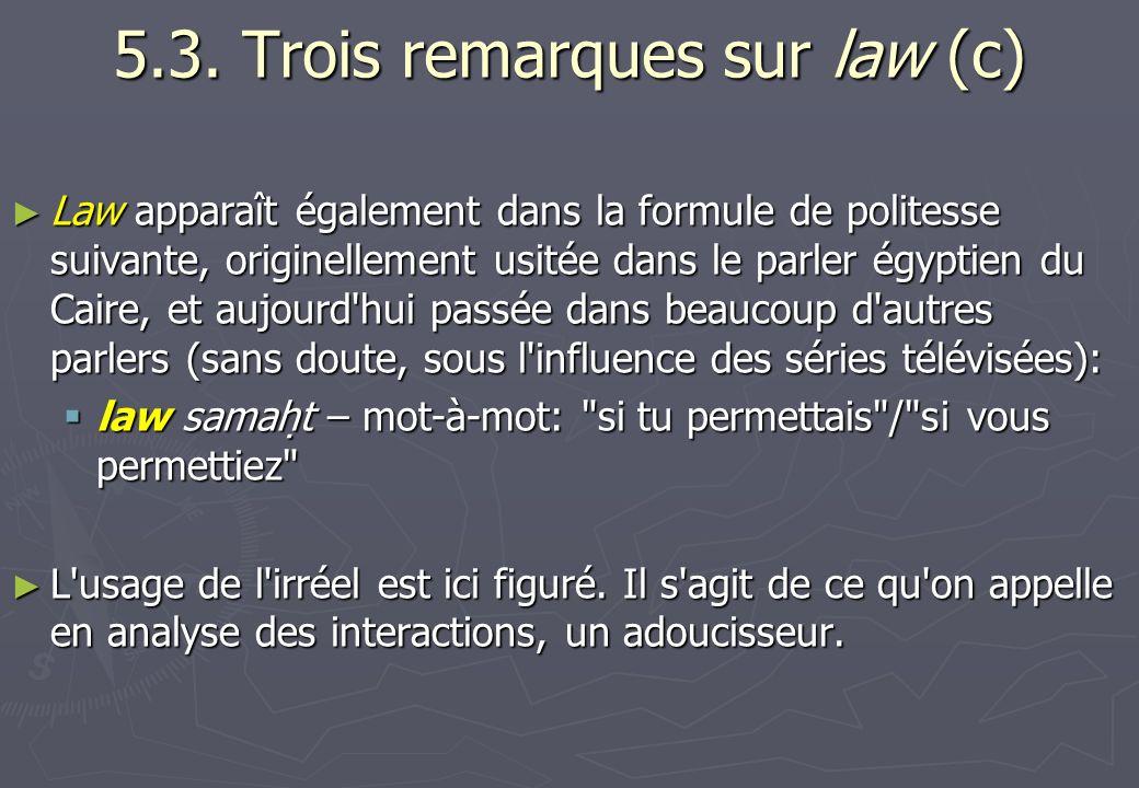 5.3. Trois remarques sur law (c) Law apparaît également dans la formule de politesse suivante, originellement usitée dans le parler égyptien du Caire,
