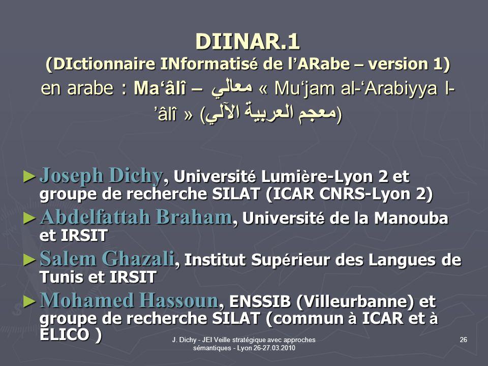 J. Dichy - JEI Veille stratégique avec approches sémantiques - Lyon 26-27.03.2010 26 DIINAR.1 (DIctionnaire INformatis é de l ARabe – version 1) en ar