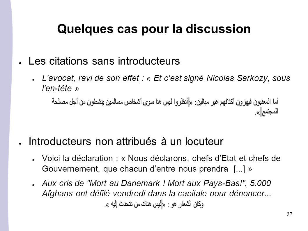 37 Les citations sans introducteurs L'avocat, ravi de son effet : « Et c'est signé Nicolas Sarkozy, sous l'en-tête » Introducteurs non attribués à un