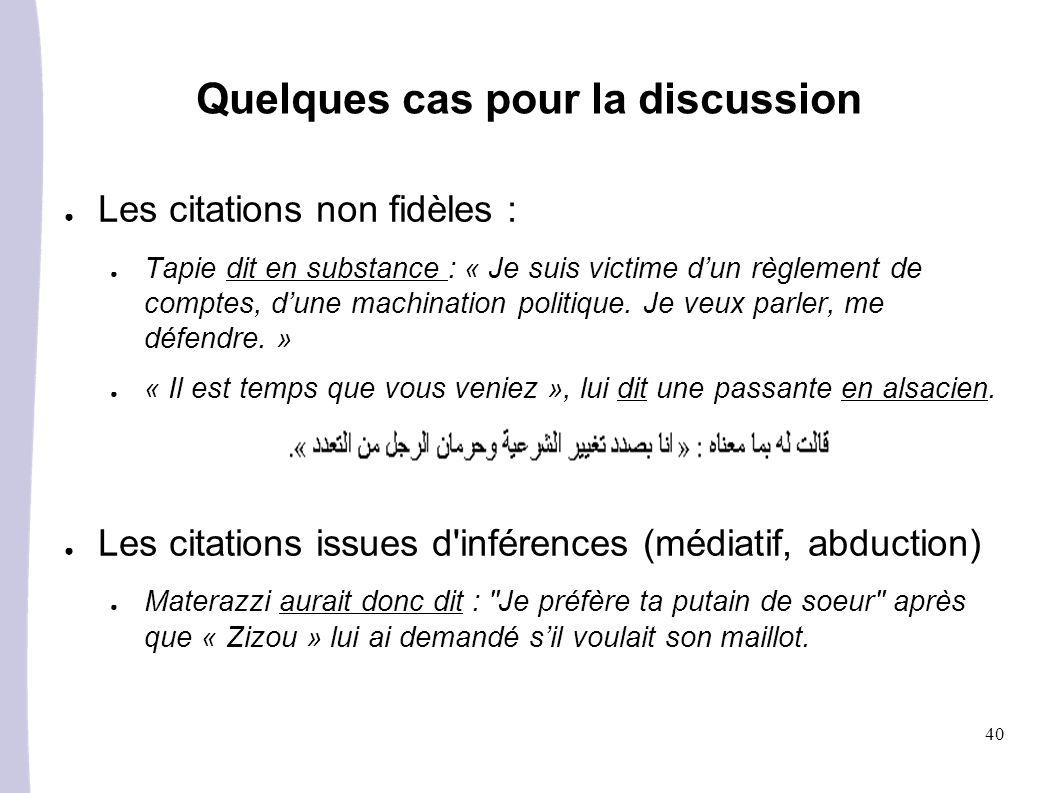 40 Les citations non fidèles : Tapie dit en substance : « Je suis victime dun règlement de comptes, dune machination politique. Je veux parler, me déf