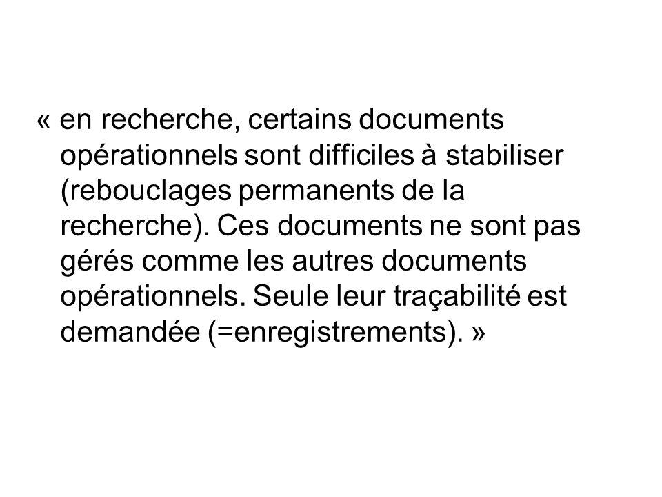 « en recherche, certains documents opérationnels sont difficiles à stabiliser (rebouclages permanents de la recherche). Ces documents ne sont pas géré