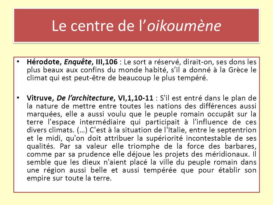 Le centre de loikoumène Hérodote, Enquête, III,106 : Le sort a réservé, dirait-on, ses dons les plus beaux aux confins du monde habité, sil a donné à