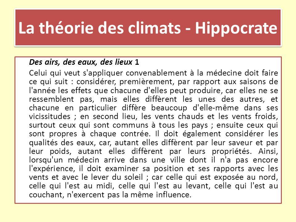 La théorie des climats - Hippocrate Des airs, des eaux, des lieux 1 Celui qui veut s'appliquer convenablement à la médecine doit faire ce qui suit : c