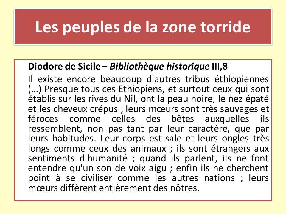 Les peuples de la zone torride Diodore de Sicile – Bibliothèque historique III,8 Il existe encore beaucoup d'autres tribus éthiopiennes (…) Presque to