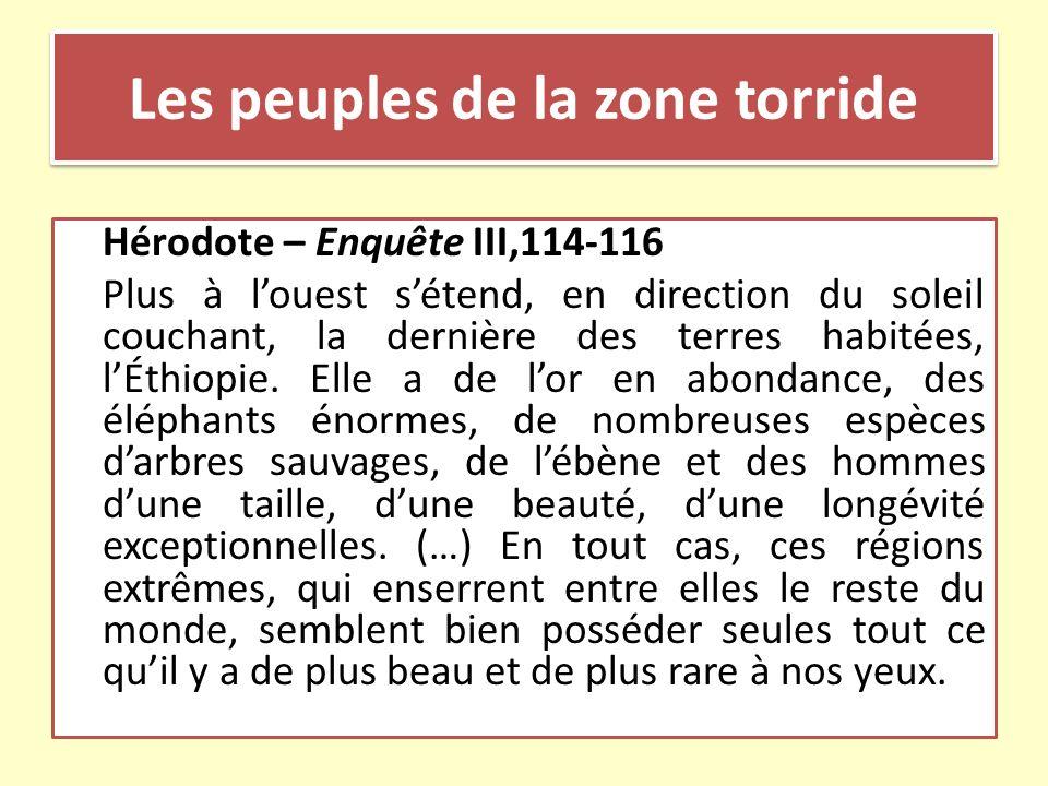 Les peuples de la zone torride Hérodote – Enquête III,114-116 Plus à louest sétend, en direction du soleil couchant, la dernière des terres habitées,