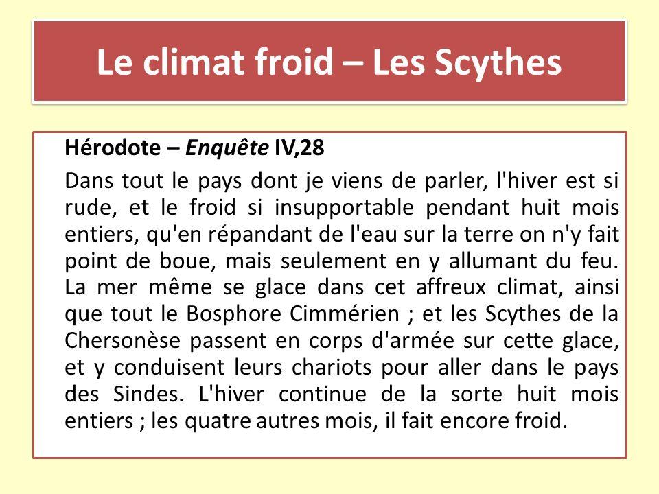Le climat froid – Les Scythes Hérodote – Enquête IV,28 Dans tout le pays dont je viens de parler, l'hiver est si rude, et le froid si insupportable pe