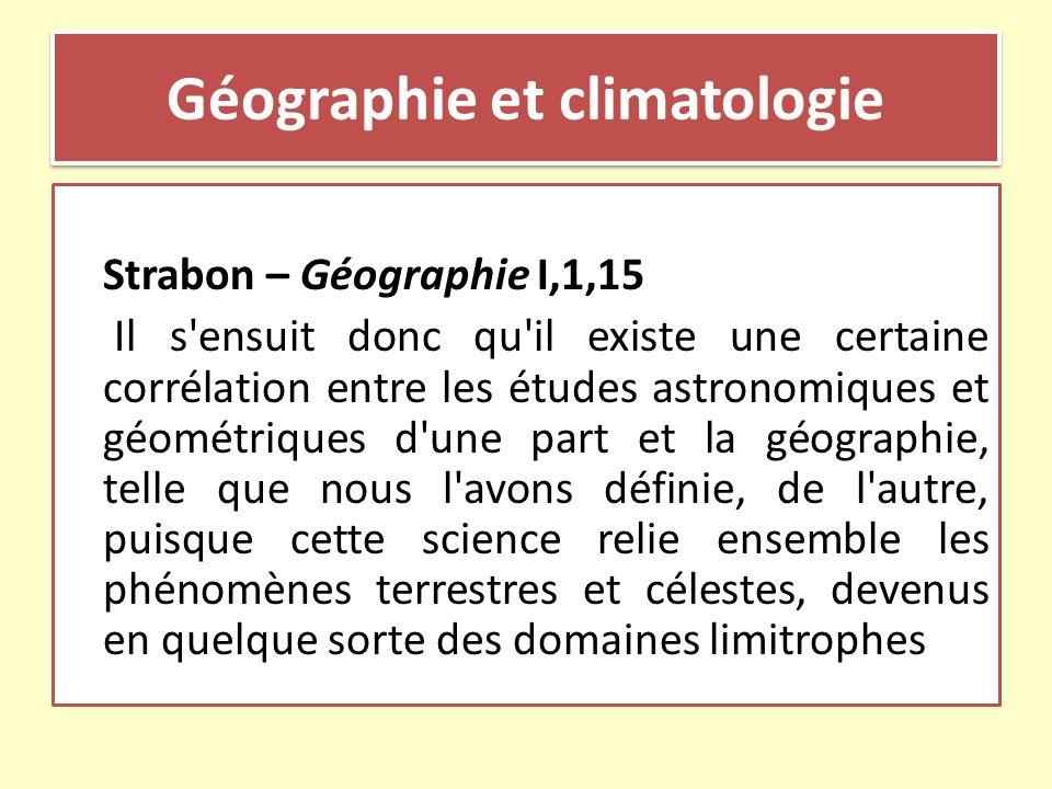 Géographie et climatologie Strabon – Géographie I,1,15 Il s'ensuit donc qu'il existe une certaine corrélation entre les études astronomiques et géomét
