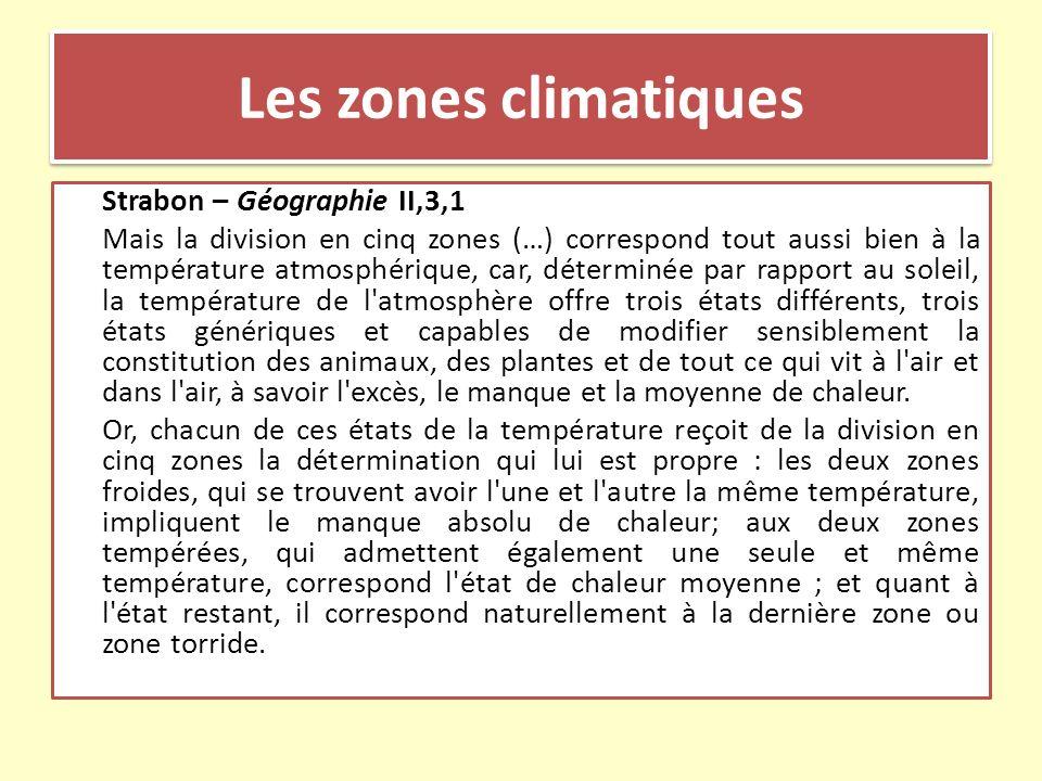 Les zones climatiques Strabon – Géographie II,3,1 Mais la division en cinq zones (…) correspond tout aussi bien à la température atmosphérique, car, d