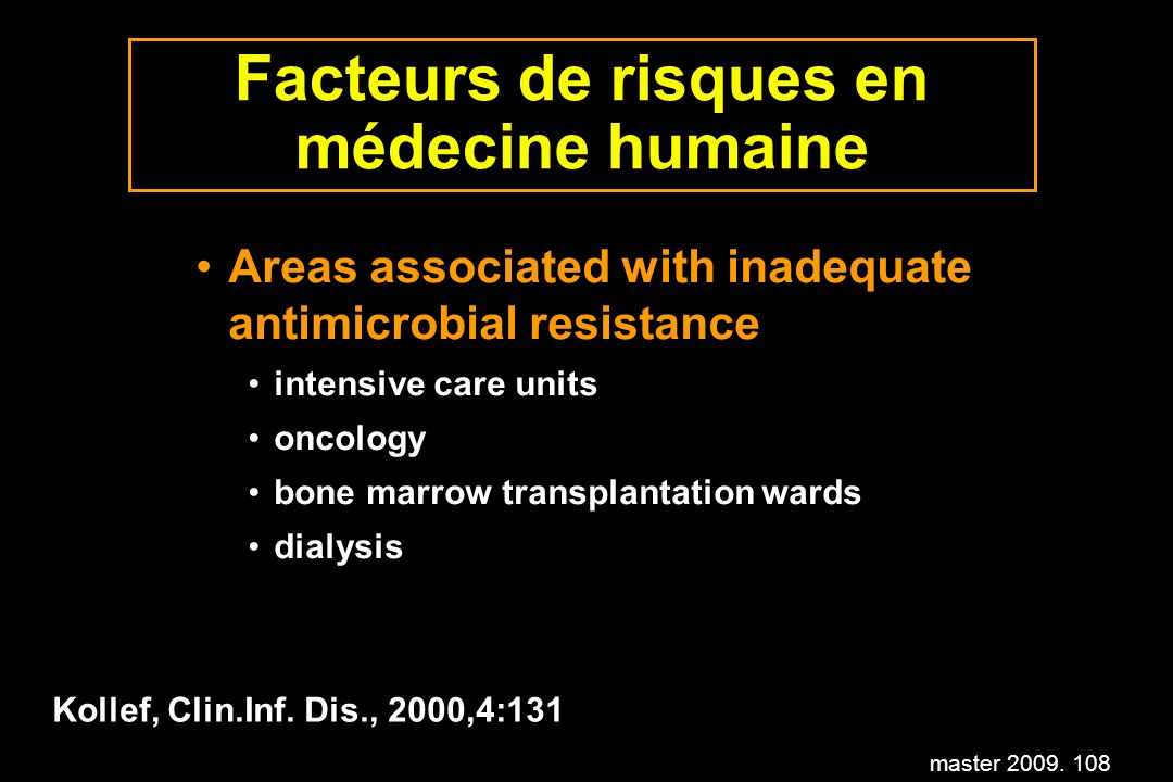master 2009. 108 Facteurs de risques en médecine humaine Areas associated with inadequate antimicrobial resistance intensive care units oncology bone