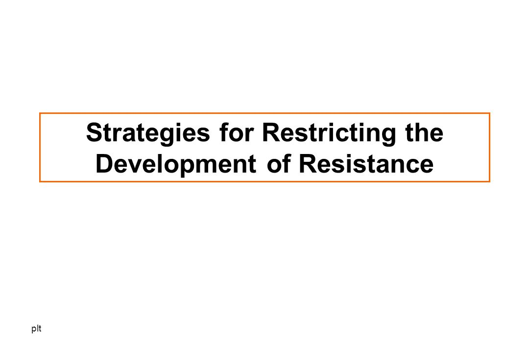 plt Strategies for Restricting the Development of Resistance