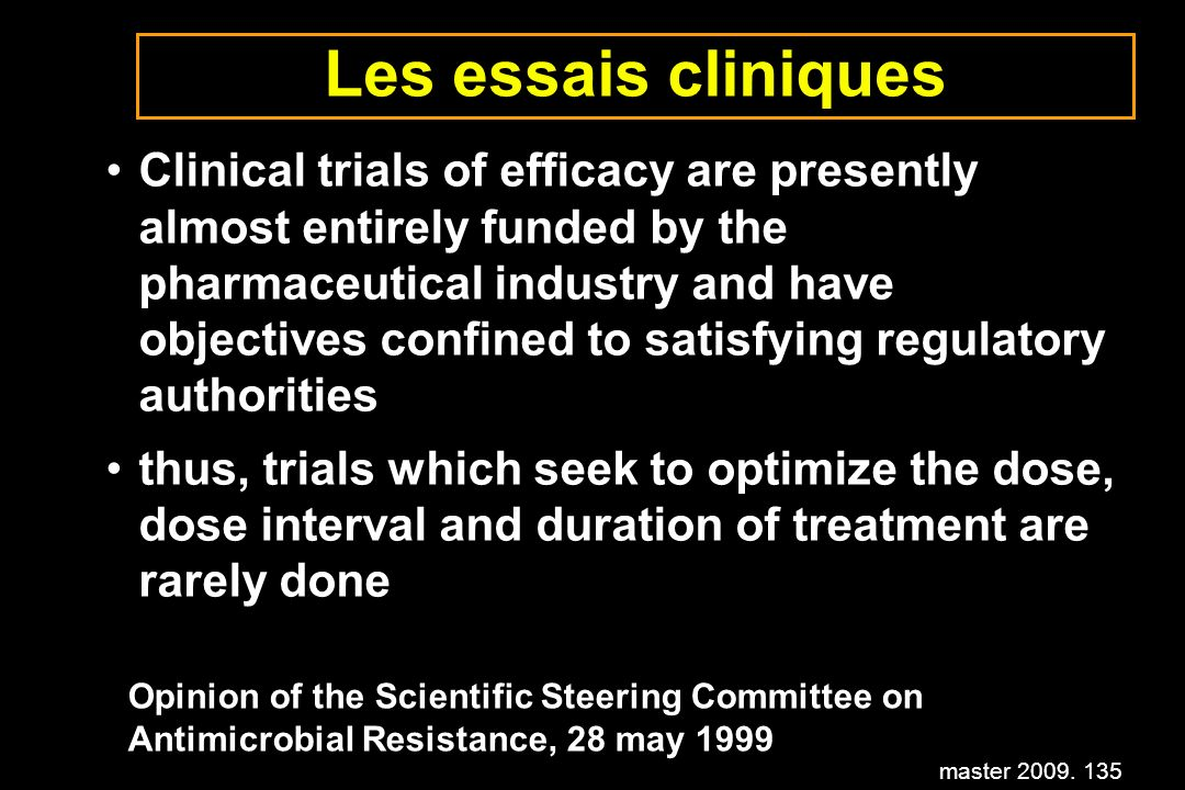 master 2009. 135 Les essais cliniques Clinical trials of efficacy are presently almost entirely funded by the pharmaceutical industry and have objecti