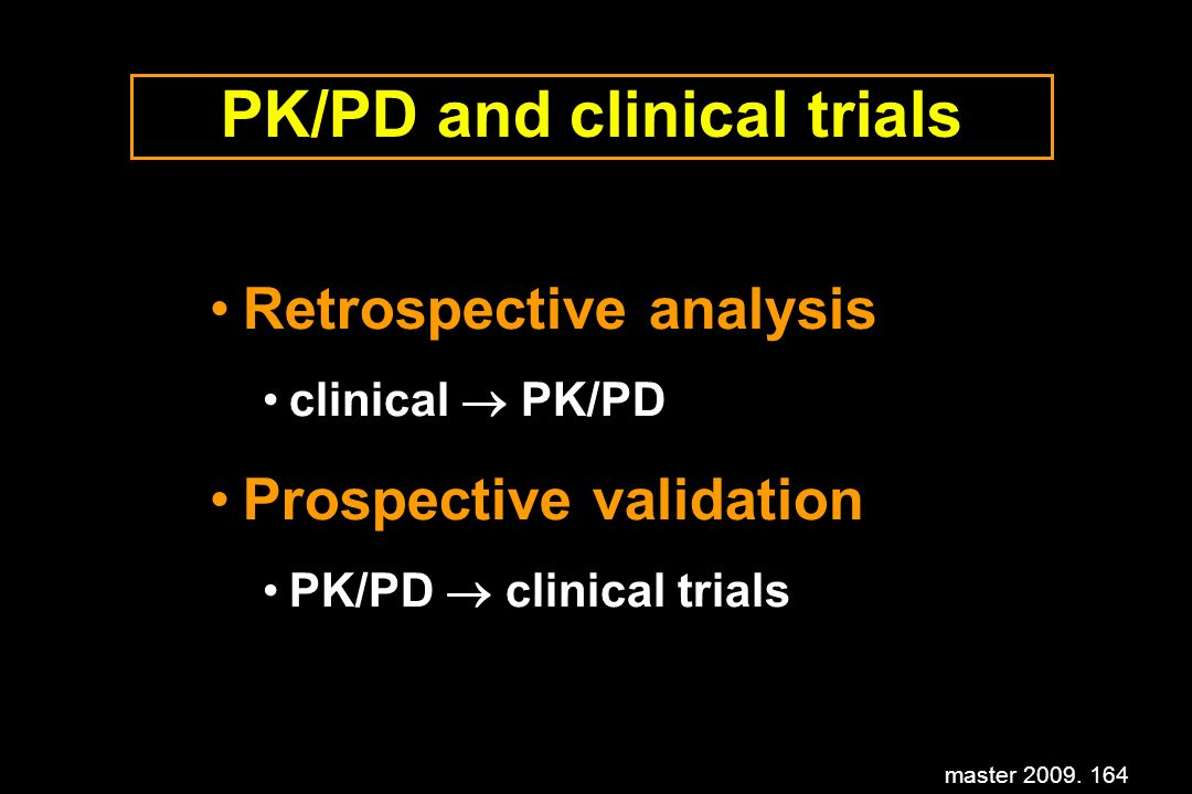 master 2009. 164 PK/PD and clinical trials Retrospective analysis clinical PK/PD Prospective validation PK/PD clinical trials