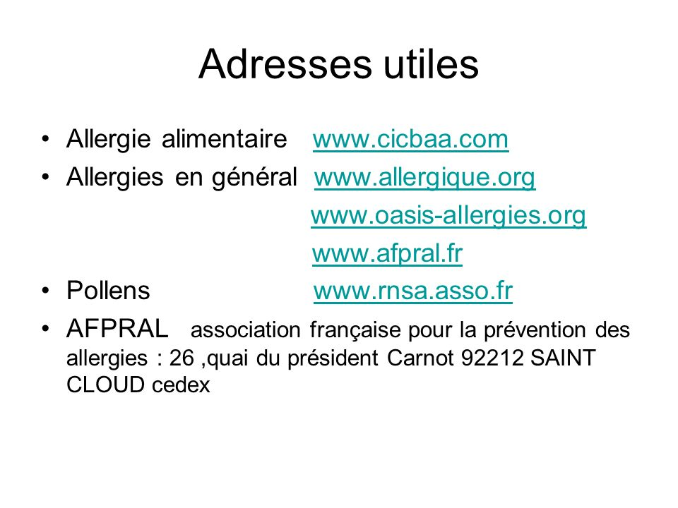 Adresses utiles Allergie alimentaire www.cicbaa.comwww.cicbaa.com Allergies en général www.allergique.orgwww.allergique.org www.oasis-allergies.org ww