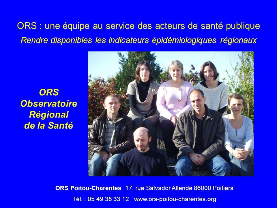 ORS : une équipe au service des acteurs de santé publique Rendre disponibles les indicateurs épidémiologiques régionaux ORS Poitou-Charentes 17, rue S