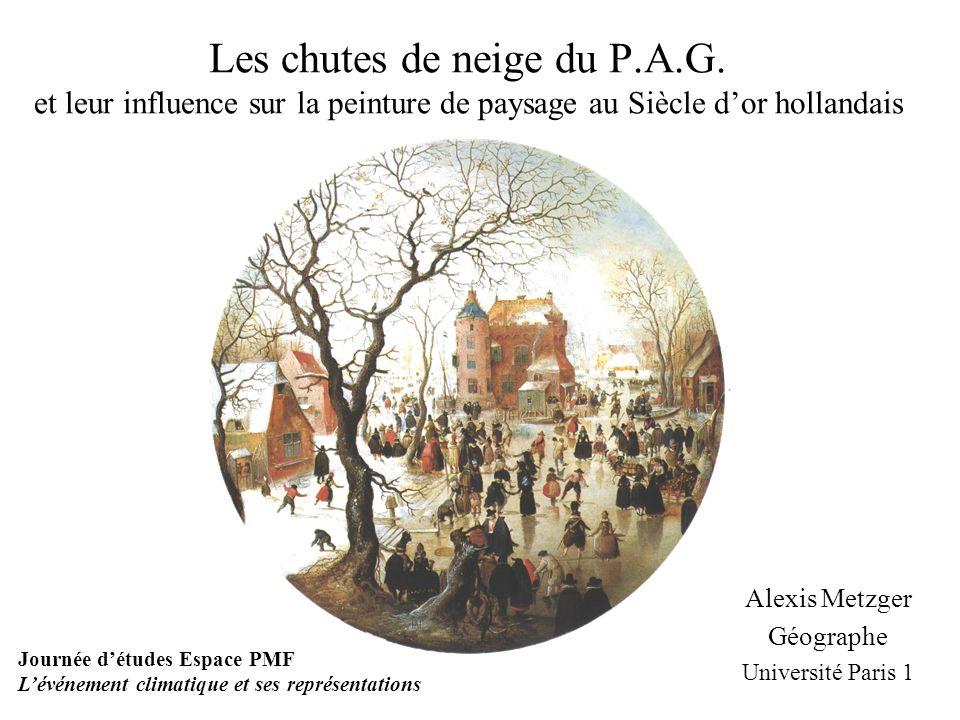 Les chutes de neige du P.A.G. et leur influence sur la peinture de paysage au Siècle dor hollandais Alexis Metzger Géographe Université Paris 1 Journé