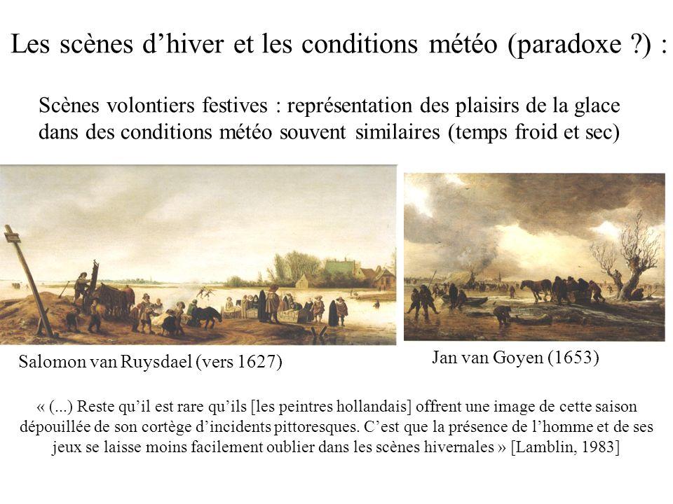 Les scènes dhiver et les conditions météo (paradoxe ?) : Salomon van Ruysdael (vers 1627) Jan van Goyen (1653) Scènes volontiers festives : représenta
