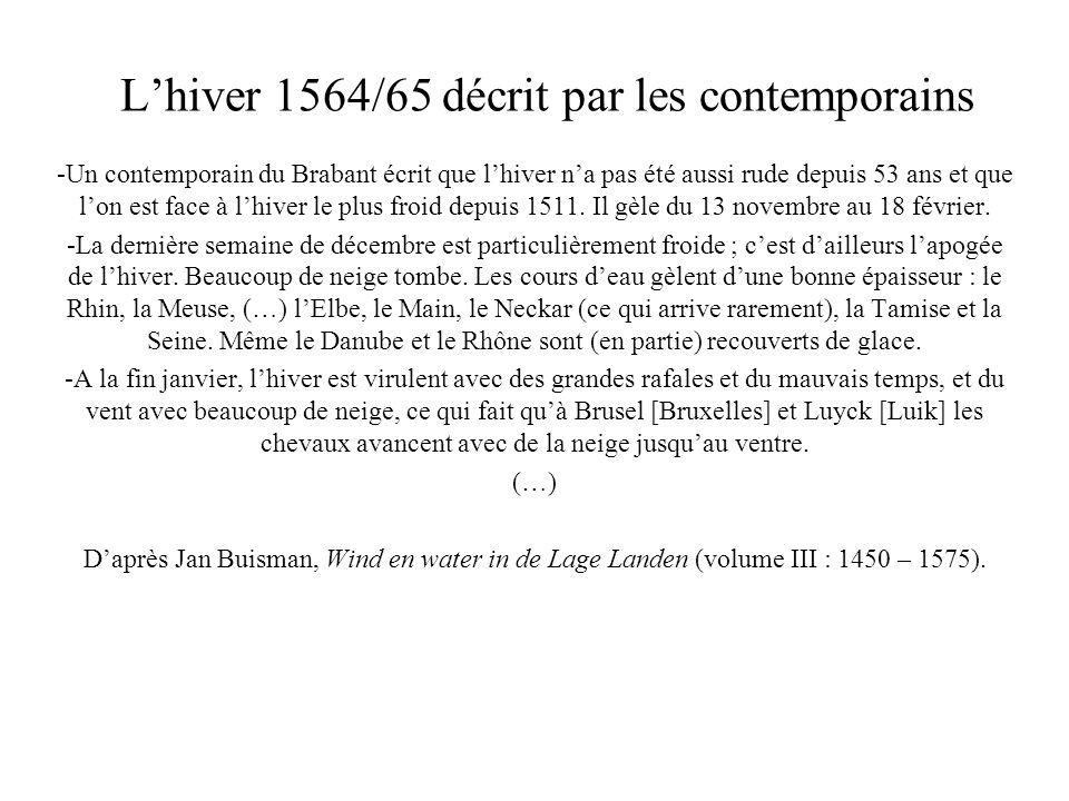Lhiver 1564/65 décrit par les contemporains -Un contemporain du Brabant écrit que lhiver na pas été aussi rude depuis 53 ans et que lon est face à lhi