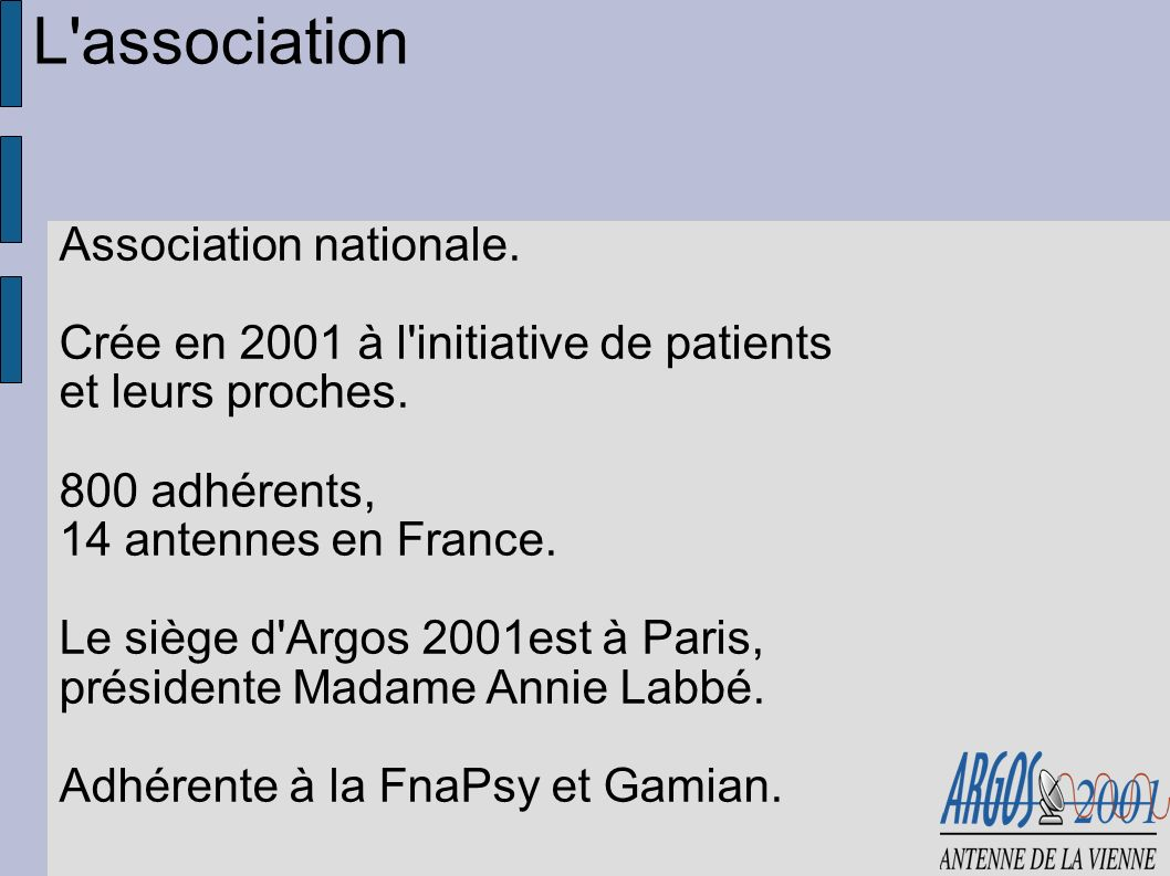 Association nationale. Crée en 2001 à l initiative de patients et leurs proches.