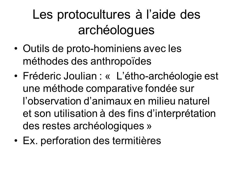 Les protocultures à laide des archéologues Outils de proto-hominiens avec les méthodes des anthropoïdes Fréderic Joulian : « Létho-archéologie est une