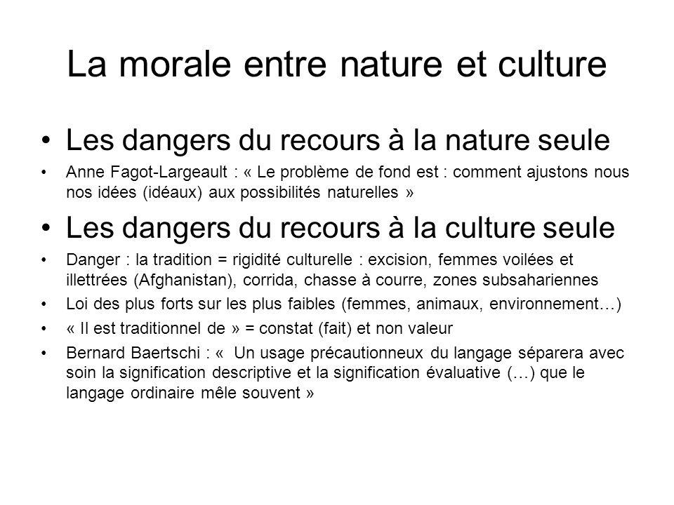 La morale entre nature et culture Les dangers du recours à la nature seule Anne Fagot-Largeault : « Le problème de fond est : comment ajustons nous no