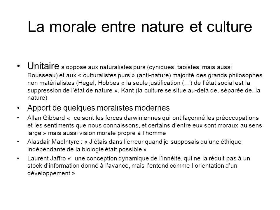 La morale entre nature et culture Unitaire soppose aux naturalistes purs (cyniques, taoistes, mais aussi Rousseau) et aux « culturalistes purs » (anti