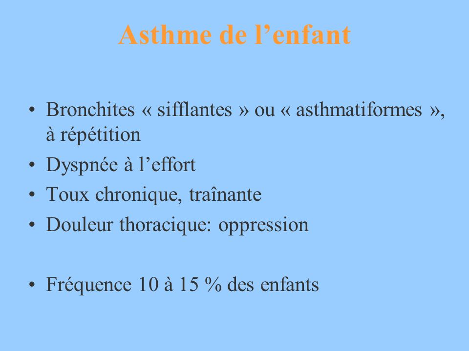 Asthme de lenfant Bronchites « sifflantes » ou « asthmatiformes », à répétition Dyspnée à leffort Toux chronique, traînante Douleur thoracique: oppres