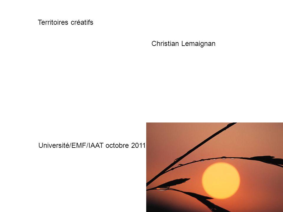 Territoires créatifs Christian Lemaignan Université/EMF/IAAT octobre 2011