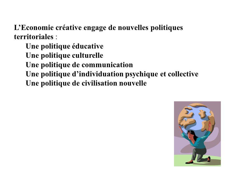 LEconomie créative engage de nouvelles politiques territoriales : Une politique éducative Une politique culturelle Une politique de communication Une