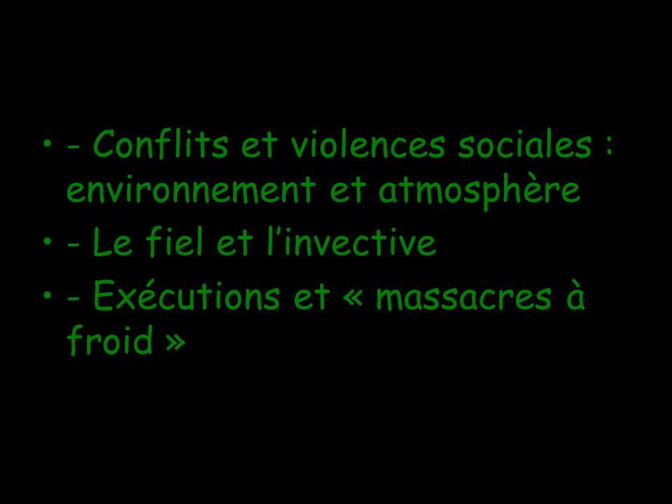 - Conflits et violences sociales : environnement et atmosphère - Le fiel et linvective - Exécutions et « massacres à froid »