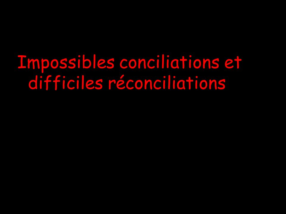 Impossibles conciliations et difficiles réconciliations
