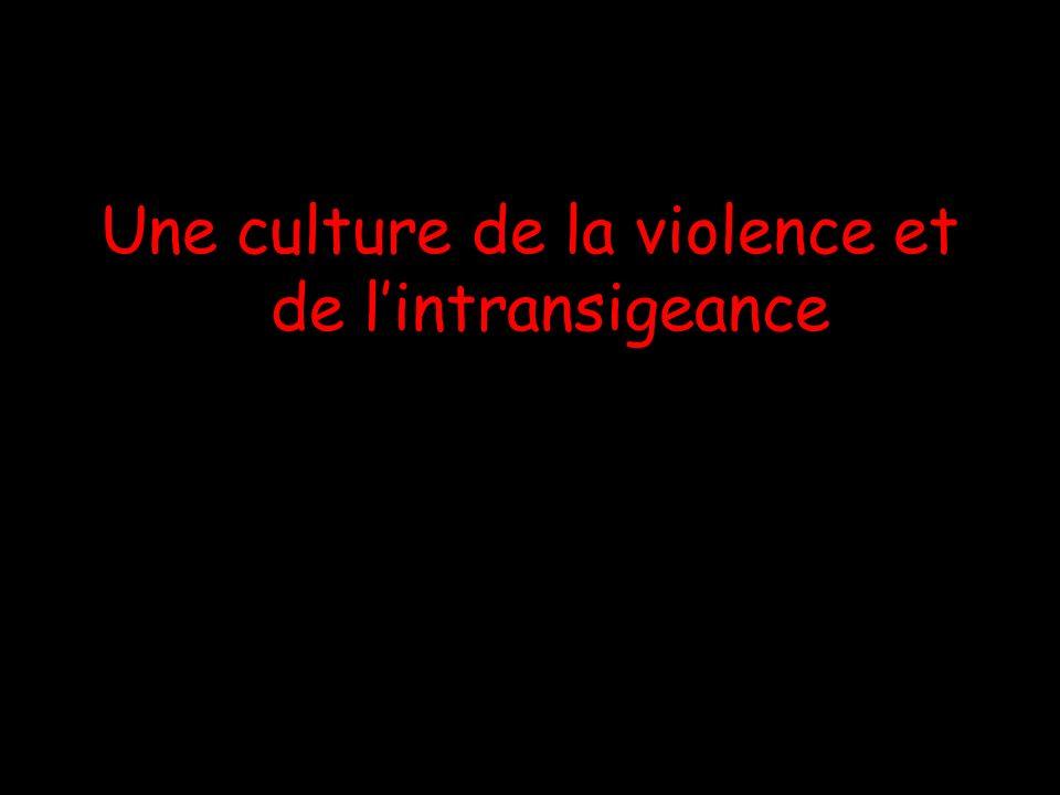 Une culture de la violence et de lintransigeance