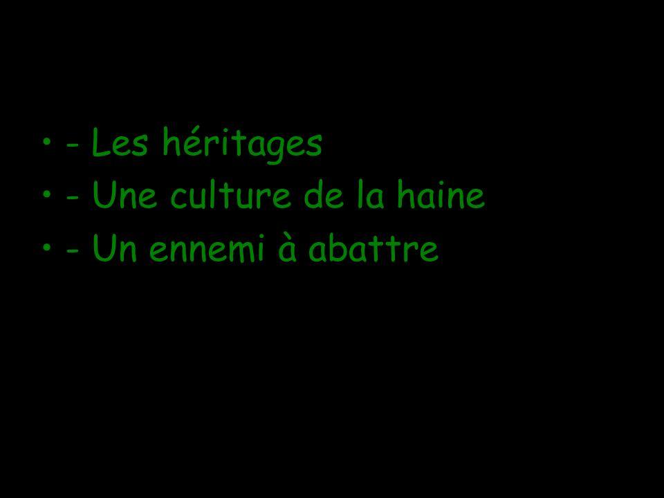 - Les héritages - Une culture de la haine - Un ennemi à abattre