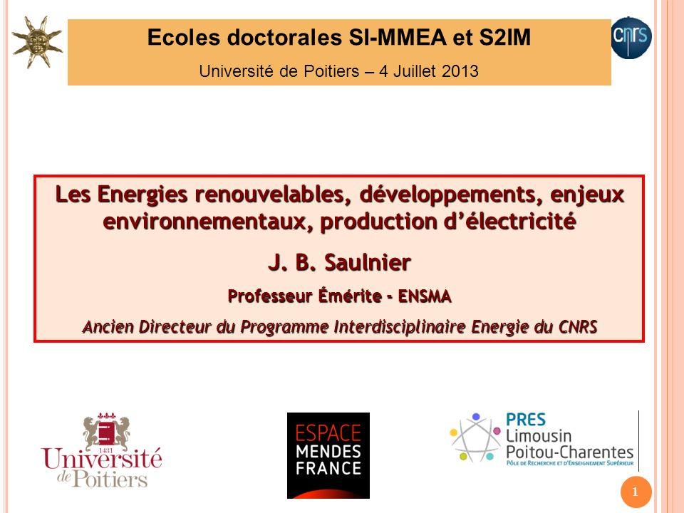 1 Les Energies renouvelables, développements, enjeux environnementaux, production délectricité J. B. Saulnier Professeur Émérite - ENSMA Ancien Direct