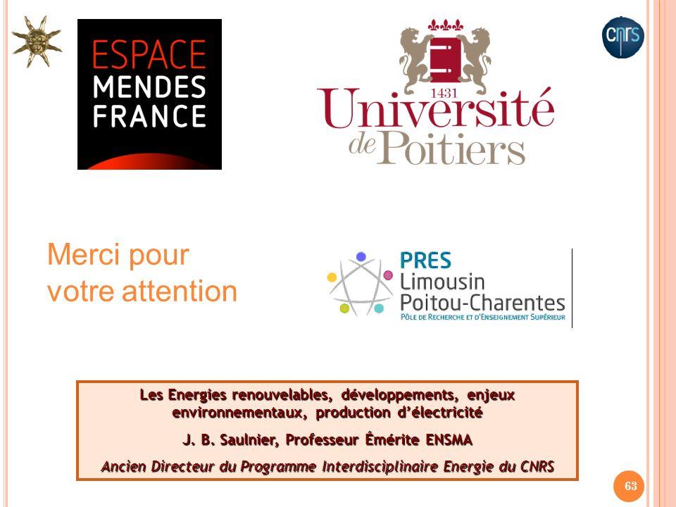 63 Les Energies renouvelables, développements, enjeux environnementaux, production délectricité J. B. Saulnier, Professeur Émérite ENSMA Ancien Direct