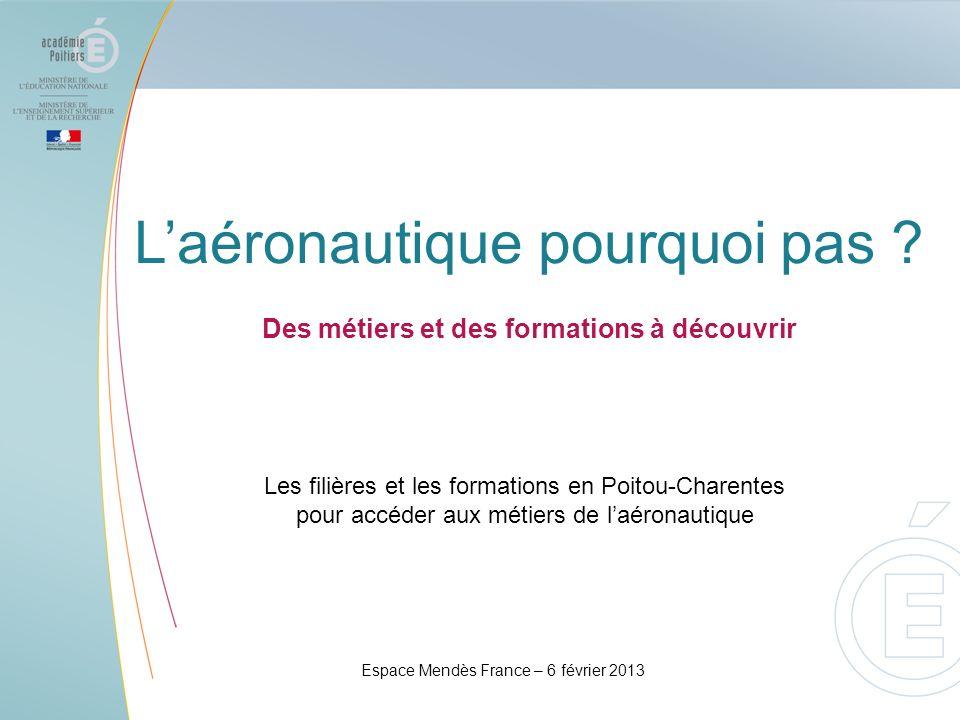 Laéronautique pourquoi pas ? Des métiers et des formations à découvrir Les filières et les formations en Poitou-Charentes pour accéder aux métiers de