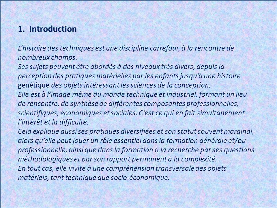 1. Introduction Lhistoire des techniques est une discipline carrefour, à la rencontre de nombreux champs. Ses sujets peuvent être abordés à des niveau
