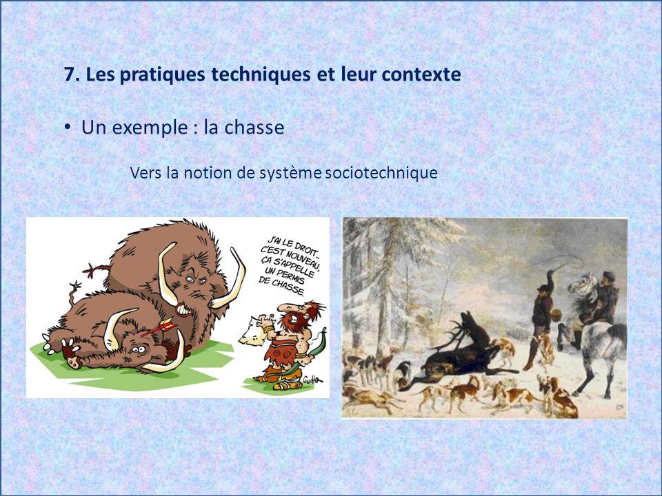 7. Les pratiques techniques et leur contexte Un exemple : la chasse Vers la notion de système sociotechnique