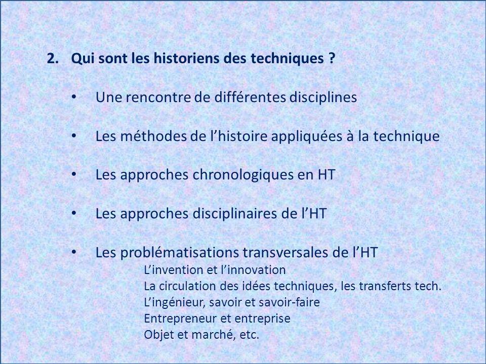 2.Qui sont les historiens des techniques ? Une rencontre de différentes disciplines Les méthodes de lhistoire appliquées à la technique Les approches