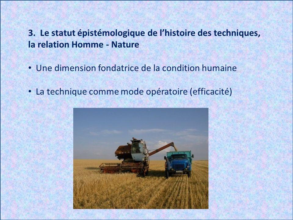 3. Le statut épistémologique de lhistoire des techniques, la relation Homme - Nature Une dimension fondatrice de la condition humaine La technique com