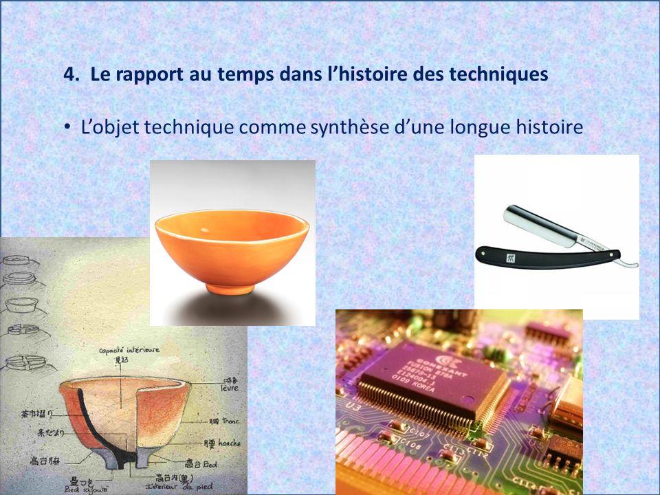 4. Le rapport au temps dans lhistoire des techniques Lobjet technique comme synthèse dune longue histoire