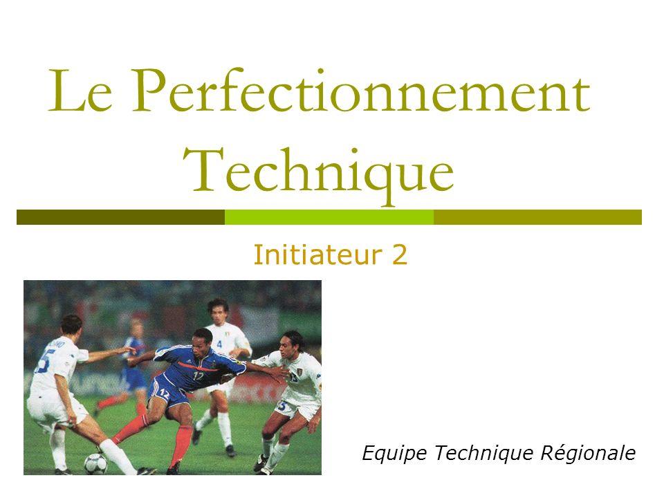 Le Perfectionnement Technique Initiateur 2 Equipe Technique Régionale