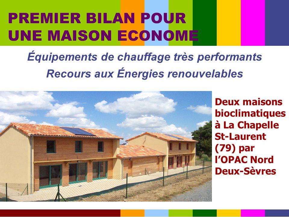 Équipements de chauffage très performants Recours aux Énergies renouvelables PREMIER BILAN POUR UNE MAISON ECONOME Deux maisons bioclimatiques à La Ch