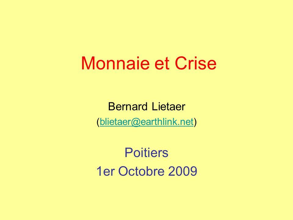 Monnaie et Crise Bernard Lietaer (blietaer@earthlink.net)blietaer@earthlink.net Poitiers 1er Octobre 2009