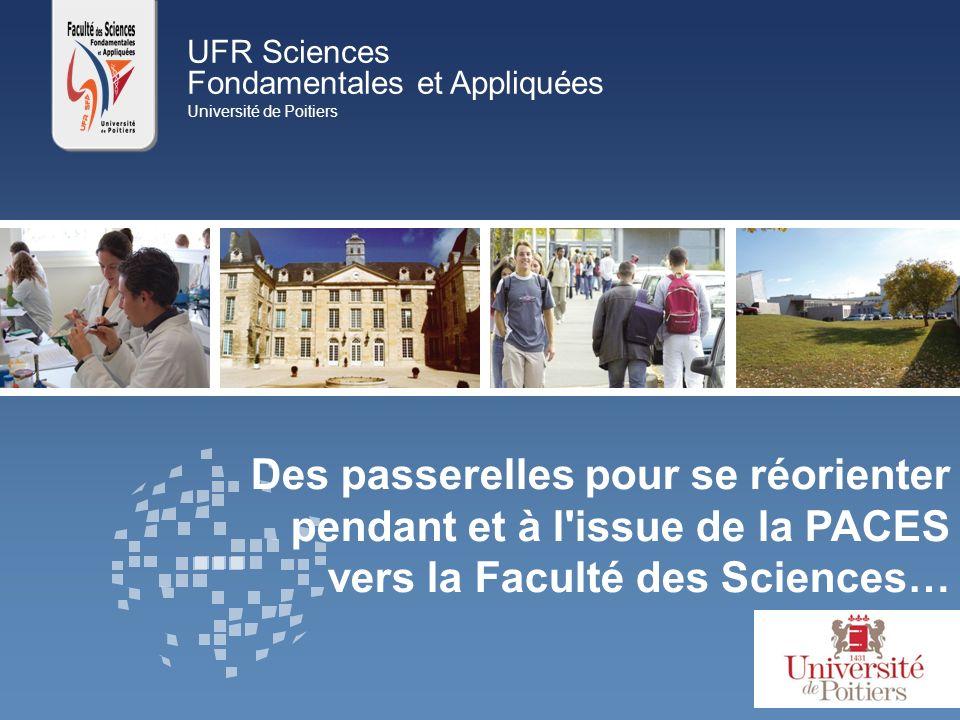 UFR Sciences Fondamentales et Appliquées Université de Poitiers Des passerelles pour se réorienter pendant et à l'issue de la PACES vers la Faculté de