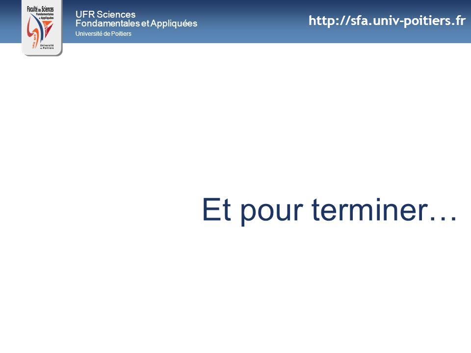 UFR Sciences Fondamentales et Appliquées Université de Poitiers Et pour terminer… http://sfa.univ-poitiers.fr